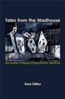 Tales from the Madhouse : An Insider Critique of Psychiatricservices - Book