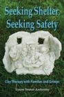 Seeking Shelter, Seeking Safety : Clay Therapy with Families and Groups - Book