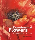Experimental Flowers in Watercolour : Creative techniques for painting flowers and plants - Book