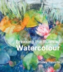 Breaking the Rules of Watercolour : Painting secrets and techniques - Book