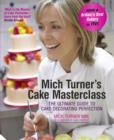 Mich Turner's Cake Masterclass : The Ultimate Guide to Cake Decorating Perfection - Book