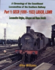 A Chronology of the Constituent Locomotives of the Southern Railway : SECR (1899-1923) LBSCR, LSWR Locomotive Origins, Lifespan, Name Details Pt.1 - Book