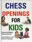 Chess Openings for Kids : Featuring 50 Mighty Opening Systems - Book