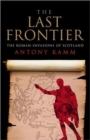 The Last Frontier : The Roman Invasions of Scotland - Book