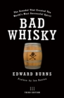Bad Whisky : The Scandal That Created The World's Most Successful Spirit - eBook