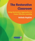 The Restorative Classroom : Using Restorative Approaches to Foster Effective Learning - Book