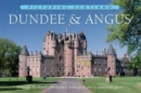 Dundee & Angus: Picturing Scotland : Through 'Scotland's Birthplace' from great city to mountain glens - Book