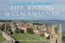 Fife, Kinross & Clackmannan: Picturing Scotland : A photographic journey from St Andrews to Alloa - Book