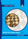 Build Up Your Chess 2 : Beyond the Basics - Book