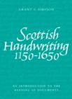 Scottish Handwriting 1150-1650 : An Introduction to the Reading of Documents - Book