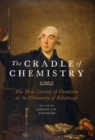 The Cradle of Chemistry : The Early Years of Chemistry at the University of Edinburgh - Book
