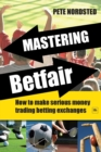 Mastering Betfair : How to make serious money trading betting exchanges - Book