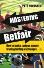 Mastering Betfair : How to make serious money trading betting exchanges - eBook