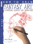 How To Draw Fantasy Art : Warriors, Heroes and Monsters - Book