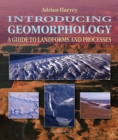 Introducing Geomorphology : A Guide to Landforms and Processes - Book