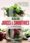 Alkaline Juices and Smoothies : Over 75 rebalancing juices and a 7-day cleanse to boost your energy and restore your glow - Book