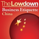The Lowdown: Business Etiquette - China - eBook
