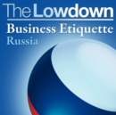 The Lowdown: Business Etiquette - Russia - eBook