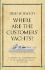 Fred Schwed's Where are the Customer's Yachts? : A modern-day interpretation of an investment classic - Book