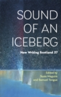 Sound of an Iceberg : New Writing Scotland 37 - Book