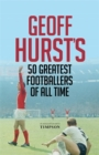 Geoff Hurst's 50 Greatest Footballers of All Time - Book