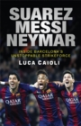 Suarez, Messi, Neymar : Inside Barcelona's Unstoppable Strikeforce - Book