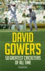 David Gower's 50 Greatest Cricketers of All Time - Book