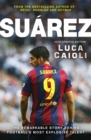 Suarez - 2016 Updated Edition : The Extraordinary Story Behind Football's Most Explosive Talent - eBook