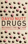 Drugs Without the Hot Air : Minimising the harms of legal and illegal drugs - Book