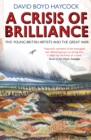 A Crisis of Brilliance : Five Young British Artists and the Great War - eBook