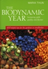 The Biodynamic Year : Increasing Yield, Quality and Flavour, 100 Helpful Tips for the Gardener or Smallholder - Book
