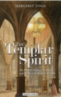 The Templar Spirit : The Esoteric Inspiration, Rituals and Beliefs of the Knights Templar - Book