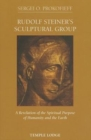 Rudolf Steiner's Sculptural Group : A Revelation of the Spiritual Purpose of Humanity and the Earth - Book