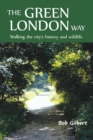 The Green London Way : Walking the City's History and Wildlife - Book