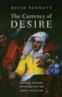 The Currency of Desire : Libidinal Economy, Psychoanalysis and Sexual Revolution - Book