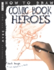 How To Draw Comic Book Heroes - Book