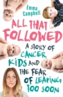 All That Followed : A story of cancer, kids and the fear of leaving too soon - Book