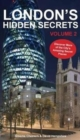 London's Hidden Secrets : Discover More of the City's Amazing Secret Places Volume 2 - Book