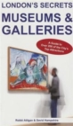 London's Secrets: Museums & Galleries : A Guide to Over 200 of the City's Top Attractions - Book