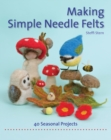 Making Simple Needle Felts : 40 Seasonal Projects - Book