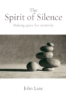 The Spirit of Silence : Making Space for Creativity - eBook