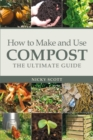 How to Make and Use Compost : The Ultimate Guide - eBook