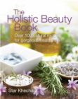 The Holistic Beauty Book : With Over 100 Natural Recipes for Gorgeous, Healthy Skin - eBook