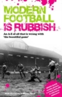 Modern Football Is Rubbish : An A to Z of All That is Wrong with the Beautiful Game - eBook