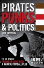 Pirates, Punks & Politics : FC St. Pauli: Falling in Love with a Radical Football Club - Book