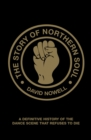 The Story of Northern Soul : A Definitive History of the Dance Scene that Refuses to Die - Book