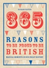 365 Reasons To Be Proud To Be British : Magical moments in our great history - Book