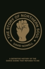 The Story of Northern Soul : A Definitive History of the Dance Scene that Refuses to Die - eBook