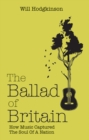 The Ballad of Britain : How Music Captured The Soul of a Nation - eBook