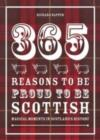 365 Reasons to be Proud to be Scottish : Magical Moments in Scotland's History - Book